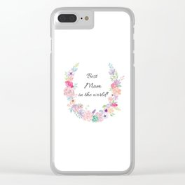 Best Mom in the world! Clear iPhone Case