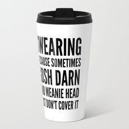 SWEARING BECAUSE SOMETIMES GOSH DARN AND MEANIE HEAD JUST DONT COVER IT Travel Mug