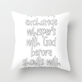 Born Again Christian We Must Exchange Whispers With God Before Shouts With the World Throw Pillow