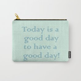 Today is a good day to have a good day! in Mint Carry-All Pouch