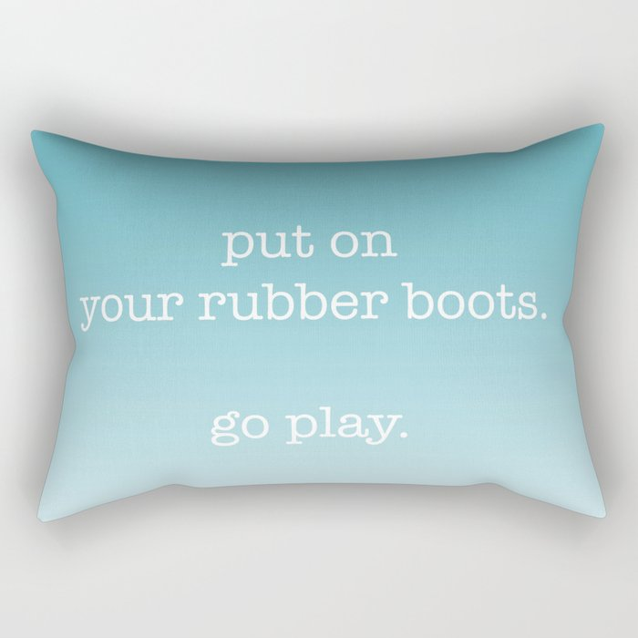 put on your rubber boots Rectangular Pillow