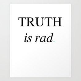 Truth is Rad Art Print
