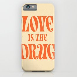 Love Is The Drug iPhone Case