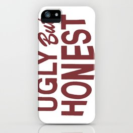 Ugly But Honest iPhone Case