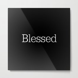 BLESSED Black & White Metal Print