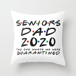 Senior Dad 2020 The One Where We were Quarantined Graduation Day Class of 2020 Throw Pillow