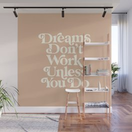 Dreams Don't Work Unless You Do Wall Mural