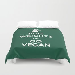 PUG WEIGHTS AND GO VEGAN Duvet Cover