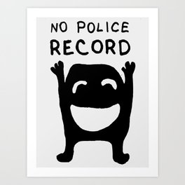 No Police Record black and white drawing with text Art Print
