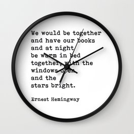 We Would Be Together And Have Our Books, Ernest Hemingway Quote Wall Clock