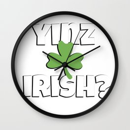 Pittsburgh St Patricks Day Yinz Irish TShirt Wall Clock