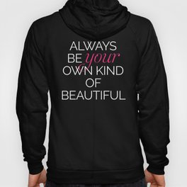 Your Own Kind Of Beautiful Quote Hoody