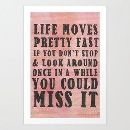 Life Moves Pretty Fast... Art Print