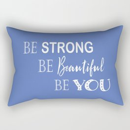 Be Strong, Be Beautiful, Be You - Blue and White Rectangular Pillow