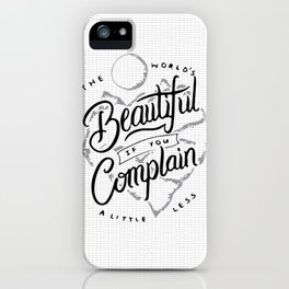The World's Beautiful If You Complain A Little Less iPhone Case