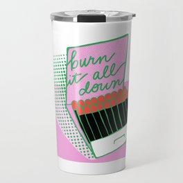burn it all down Travel Mug