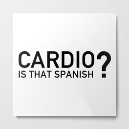 Cardio, is that Spanish? Metal Print