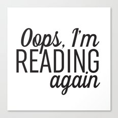 Oops, I'm Reading Again Canvas Print