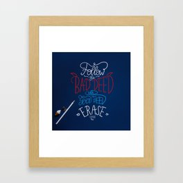 Follow the bad deed with a good deed to erase it Framed Art Print