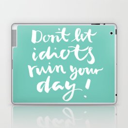 brushlettering - Don't let idiots ruin your day quote Laptop & iPad Skin