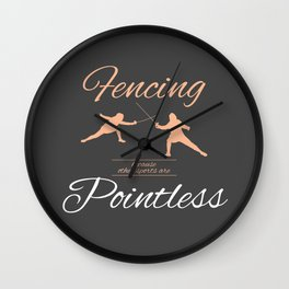 Funny Fencer Gift Fencing Other Sports Are Pointless Wall Clock