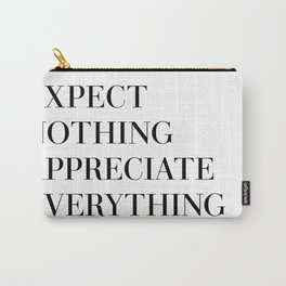 expect nothing appreciate everything Carry-All Pouch