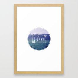 Be Brave Framed Art Print
