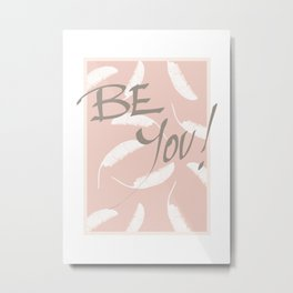 Be You! #society6 #motivational Metal Print