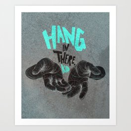 Hang in there, kid.  Art Print