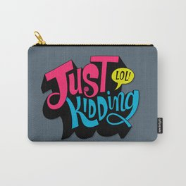 Just Kidding Carry-All Pouch