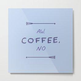 aw coffee no Metal Print