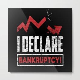 Bankrupt Bankruptcy Metal Print