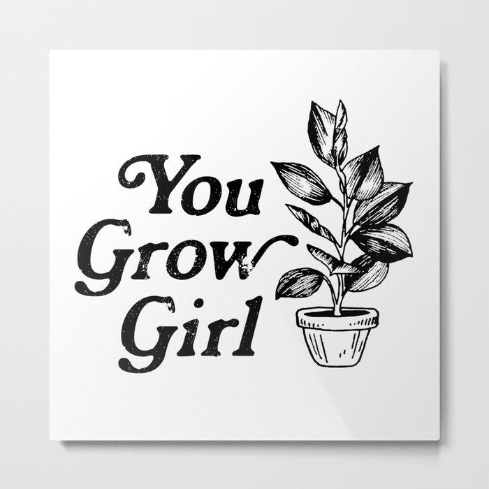 You Grow Girl Metal Print