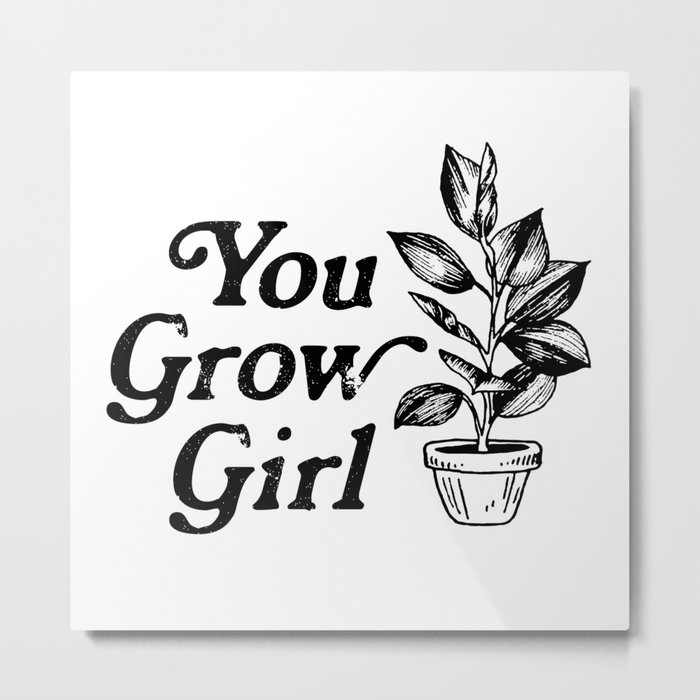 You Grow Girl Metal Print
