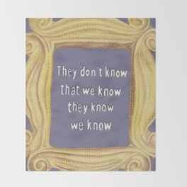They Don't Know We Know Throw Blanket
