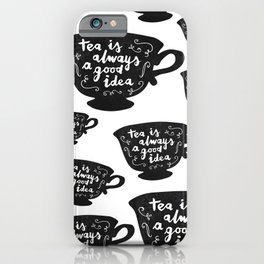 Tea Is Always A Good Idea iPhone Case