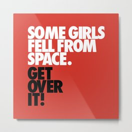 Some Girls Fell From Space Metal Print