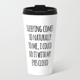 Sleeping Comes Naturally Funny Quote Travel Mug