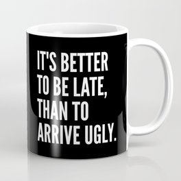 IT'S BETTER TO BE LATE THAN TO ARRIVE UGLY (Black & White) Coffee Mug