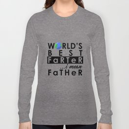 World's Greatest Farter, I mean Father Long Sleeve T-shirt
