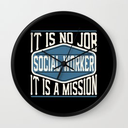 Social Worker  - It Is No Job, It Is A Mission Wall Clock