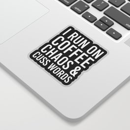 I Run On Coffee, Chaos & Cuss Words (Black & White) Sticker