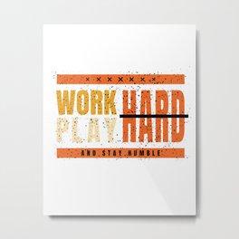 Work Hard Play Hard Nice Saying Gift Idea Metal Print
