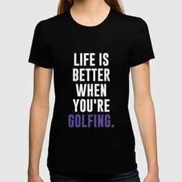 Life is Better When You're Golfing Fan T-Shirt T-shirt