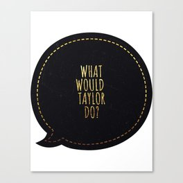 What would Taylor do Canvas Print