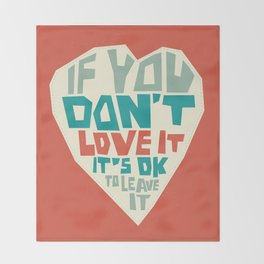 If you don't love it, it's Ok to leave it Throw Blanket