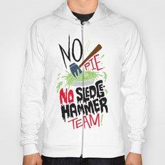 No Pie, No Sledgehammer Team Hoody