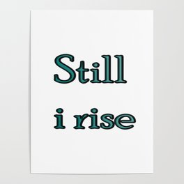 still i rise ( https://society6.com/vickonskey/collection ) Poster