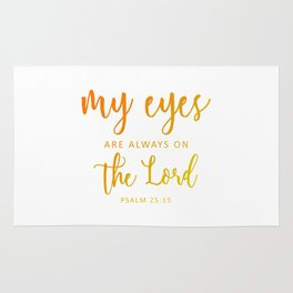 Christian,BibleVerse,My eyes are always on  the Lord,Psalm 25:15 Rug