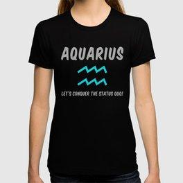Aquarius: Let's Conquer The Status Quo! T-shirt